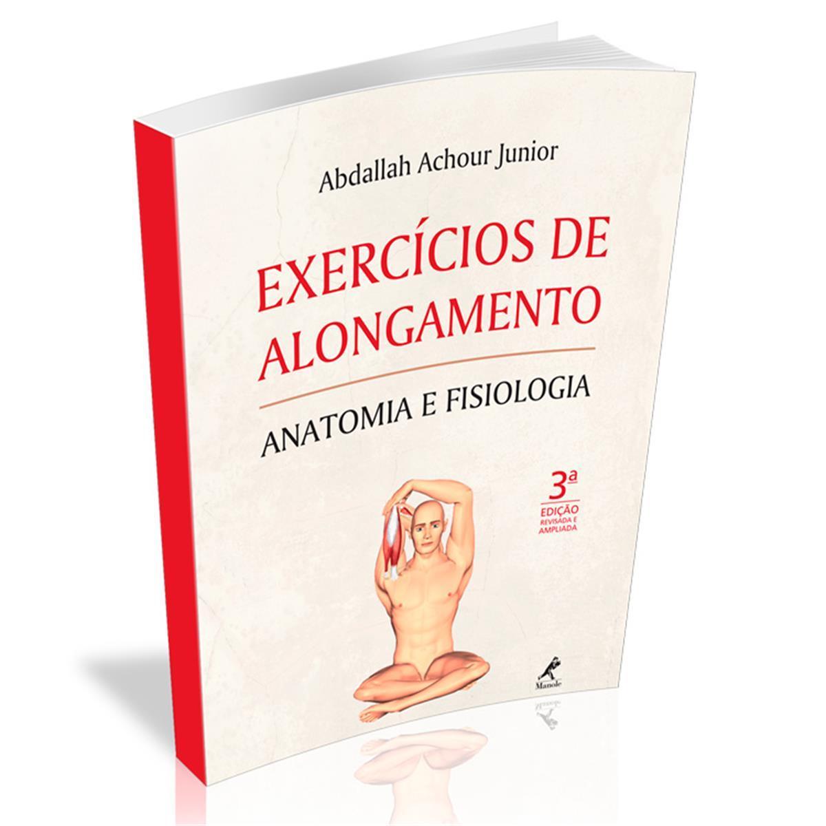 Livro - Exercícios De Alongamento: Anatomia E Fisiologia 3ª Ed. Revisada E Ampliada - Editora Manole