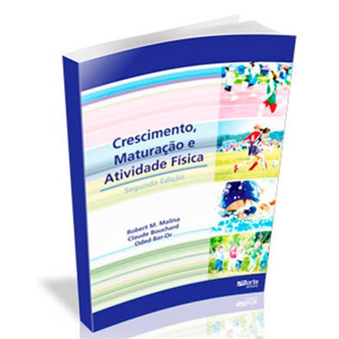 Livro - Crescimento, Maturação E Atividade Física 2ª Ed. - Editora Phorte