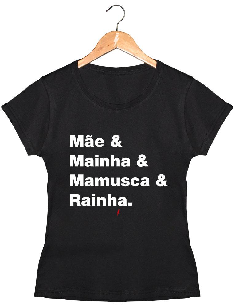 Camiseta Mãe & Mainha & Mamusca & Rainha
